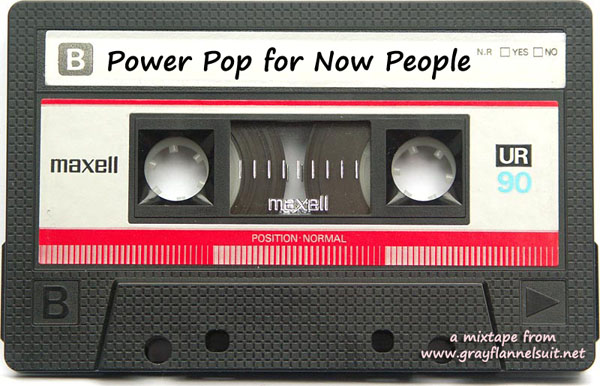 Gray Flannel Mixtape: Power Pop for Now People
