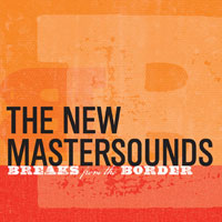 The New Mastersounds, Breaks from the Border