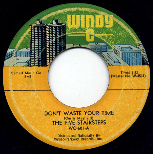 """Don't Waste Your Time"", The Five Stairsteps - Windy C Records"