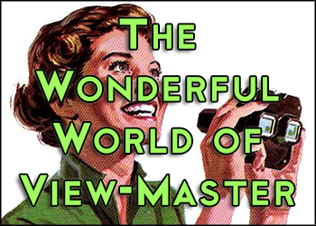 The Wonderful World of View-Master